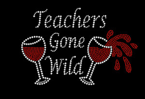 Teachers Gone Wild Rhinestone Heat Transfer